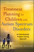 Treatment Planning for Children with Autism Spectrum Disorders. An Individualized, Problem-Solving Approach