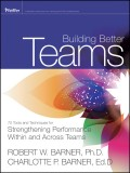 Building Better Teams. 70 Tools and Techniques for Strengthening Performance Within and Across Teams