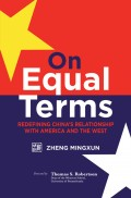 On Equal Terms. Redefining China's Relationship with America and the West