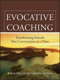 Evocative Coaching. Transforming Schools One Conversation at a Time