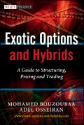 Exotic Options and Hybrids. A Guide to Structuring, Pricing and Trading