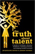 The Truth about Talent. A guide to building a dynamic workforce, realizing potential and helping leaders succeed