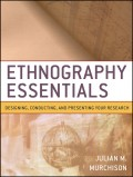 Ethnography Essentials. Designing, Conducting, and Presenting Your Research