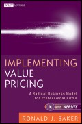 Implementing Value Pricing. A Radical Business Model for Professional Firms