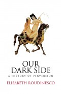 Our Dark Side. A History of Perversion