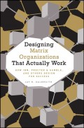 Designing Matrix Organizations that Actually Work. How IBM, Proctor & Gamble and Others Design for Success