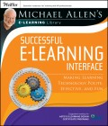 Michael Allen's Online Learning Library: Successful e-Learning Interface. Making Learning Technology Polite, Effective, and Fun