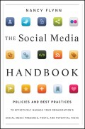 The Social Media Handbook. Rules, Policies, and Best Practices to Successfully Manage Your Organization's Social Media Presence, Posts, and Potential