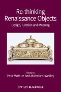 Re-thinking Renaissance Objects. Design, Function and Meaning