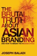 The Brutal Truth About Asian Branding. And How to Break the Vicious Cycle
