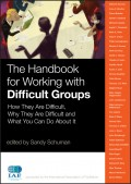 The Handbook for Working with Difficult Groups. How They Are Difficult, Why They Are Difficult and What You Can Do About It