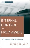 Internal Control of Fixed Assets. A Controller and Auditor's Guide