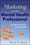 Marketing for the Mental Health Professional. An Innovative Guide for Practitioners