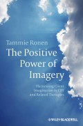 The Positive Power of Imagery. Harnessing Client Imagination in CBT and Related Therapies