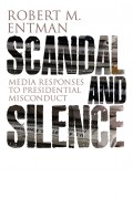Scandal and Silence. Media Responses to Presidential Misconduct