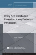 Really New Directions in Evaluation: Young Evaluators' Perspectives. New Directions for Evaluation, Number 131