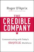 The Credible Company. Communicating with a Skeptical Workforce