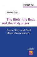 The Birds, the Bees and the Platypuses. Crazy, Sexy and Cool Stories from Science