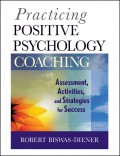 Practicing Positive Psychology Coaching. Assessment, Activities and Strategies for Success