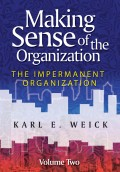 Making Sense of the Organization, Volume 2. The Impermanent Organization
