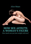 How sex affects a woman's figure. How much can you lose weight with sex?