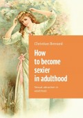 How to become sexier in adulthood. Sexual attraction in adulthood
