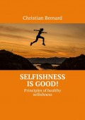 Selfishness is good! Principles of healthy selfishness