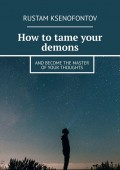How to tame your demons. And become the master of your thoughts