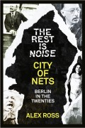 The Rest Is Noise Series: City of Nets: Berlin in the Twenties