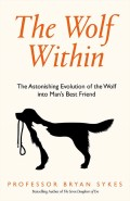 The Wolf Within: The Astonishing Evolution of the Wolf into Man's Best Friend