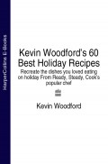 Kevin Woodford's 60 Best Holiday Recipes: Recreate the dishes you loved eating on holiday From Ready, Steady, Cook's popular chef