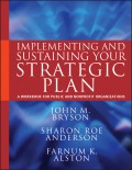 Implementing and Sustaining Your Strategic Plan. A Workbook for Public and Nonprofit Organizations
