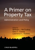 A Primer on Property Tax. Administration and Policy