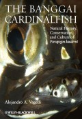 The Banggai Cardinalfish. Natural History, Conservation, and Culture of Pterapogon kauderni