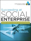 Succeeding at Social Enterprise. Hard-Won Lessons for Nonprofits and Social Entrepreneurs