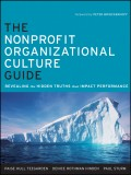 The Nonprofit Organizational Culture Guide. Revealing the Hidden Truths That Impact Performance