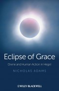 Eclipse of Grace. Divine and Human Action in Hegel