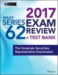 Wiley FINRA Series 62 Exam Review 2017. The Corporate Securities Representative Examination