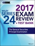 Wiley FINRA Series 24 Exam Review 2017. The General Securities Principal Examination
