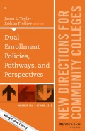 Dual Enrollment Policies, Pathways, and Perspectives. New Directions for Community Colleges, Number 169