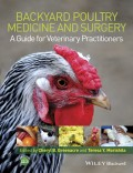 Backyard Poultry Medicine and Surgery. A Guide for Veterinary Practitioners