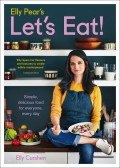 Elly Pear's Let's Eat: Simple, Delicious Food for Everyone, Every Day
