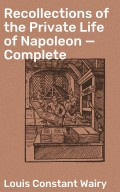 Recollections of the Private Life of Napoleon — Complete