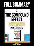 "Full Summary Of ""The Compound Effect: Jumpstart Your Income, Your Life, Your Success - By Darren Hardy"""