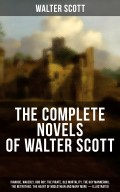 The Complete Novels of Walter Scott:  Ivanhoe, Waverly, Rob Roy, The Pirate, Old Mortality, The Guy Mannering, The Betrothed, The Heart of Midlothian and many more (Illustrated)