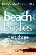 Beach Bodies: Part Three