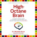 High-Octane Brain - 5 Science-Based Steps to Sharpen Your Memory and Reduce Your Risk of Alzheimer's (Unabridged)