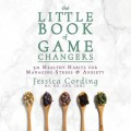 The Little Book of Game Changers - 50 Healthy Habits for Managing Stress & Anxiety (Unabridged)