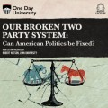 Our Broken Two Party System - Can American Politics Be Fixed? (Unabridged)
