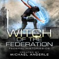 Witch of the Federation VI - Federal Histories, Book 6 (Unabridged)